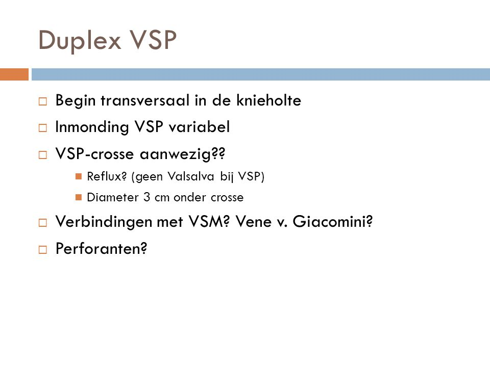 Duplex VSP Begin transversaal in de knieholte Inmonding VSP variabel