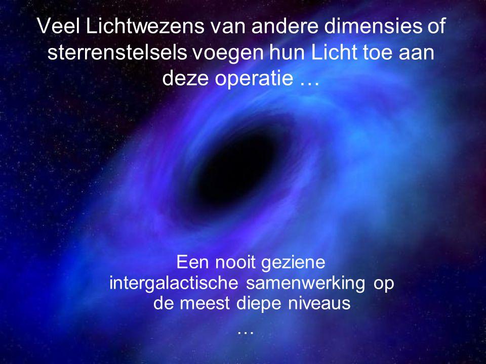 Veel Lichtwezens van andere dimensies of sterrenstelsels voegen hun Licht toe aan deze operatie …