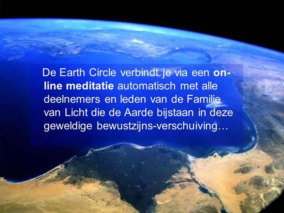 De Earth Circle verbindt je via een on-line meditatie automatisch met alle deelnemers en leden van de Familie van Licht die de Aarde bijstaan in deze geweldige bewustzijns-verschuiving…