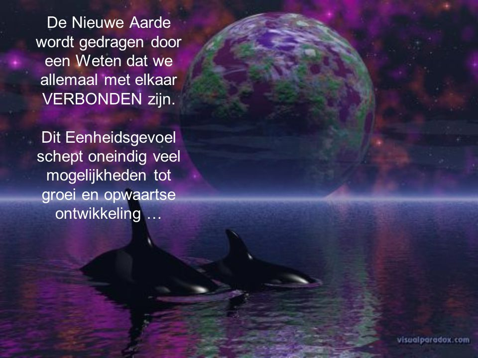 De Nieuwe Aarde wordt gedragen door een Weten dat we allemaal met elkaar VERBONDEN zijn.