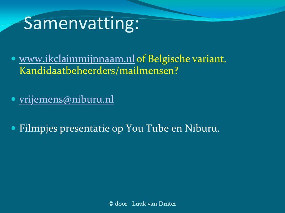 Samenvatting: www.ikclaimmijnnaam.nl of Belgische variant. Kandidaatbeheerders/mailmensen vrijemens@niburu.nl.