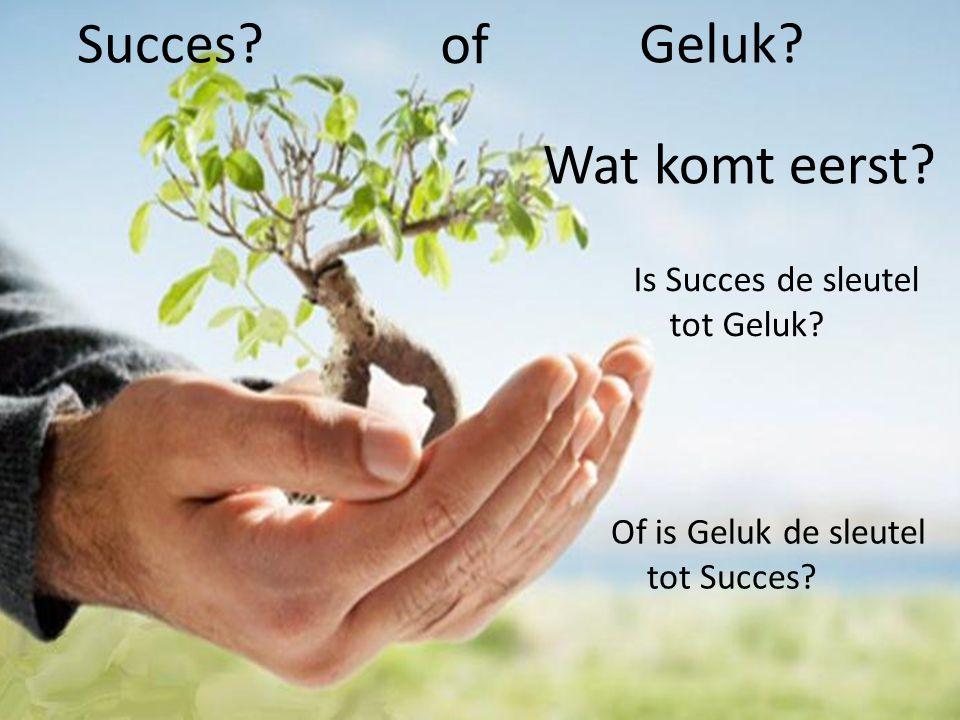 Succes of Geluk Wat komt eerst Is Succes de sleutel tot Geluk