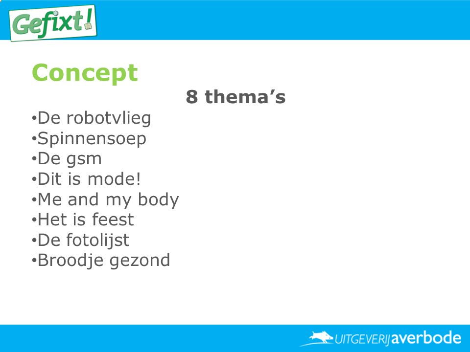 Concept 8 thema's De robotvlieg Spinnensoep De gsm Dit is mode!