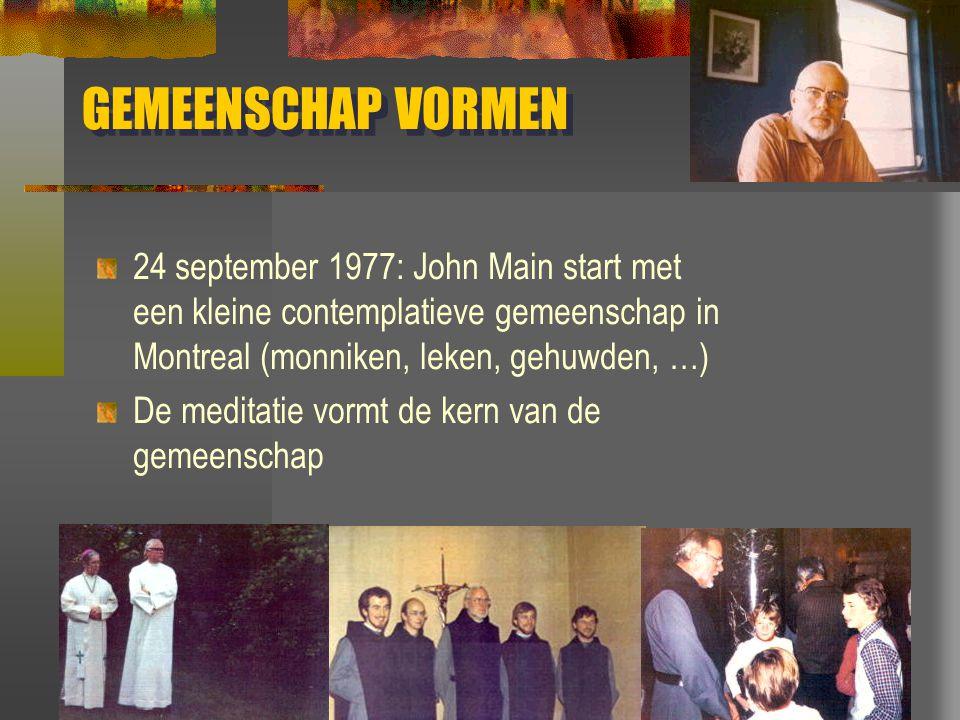 GEMEENSCHAP VORMEN 24 september 1977: John Main start met een kleine contemplatieve gemeenschap in Montreal (monniken, leken, gehuwden, …)