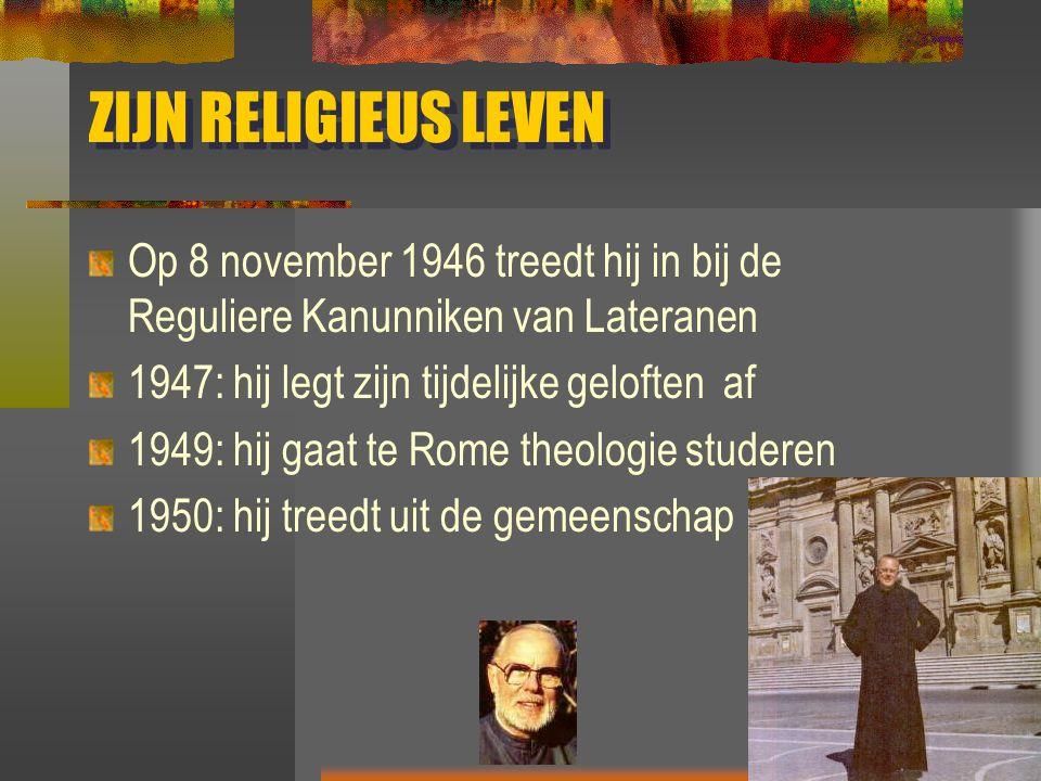 ZIJN RELIGIEUS LEVEN Op 8 november 1946 treedt hij in bij de Reguliere Kanunniken van Lateranen. 1947: hij legt zijn tijdelijke geloften af.