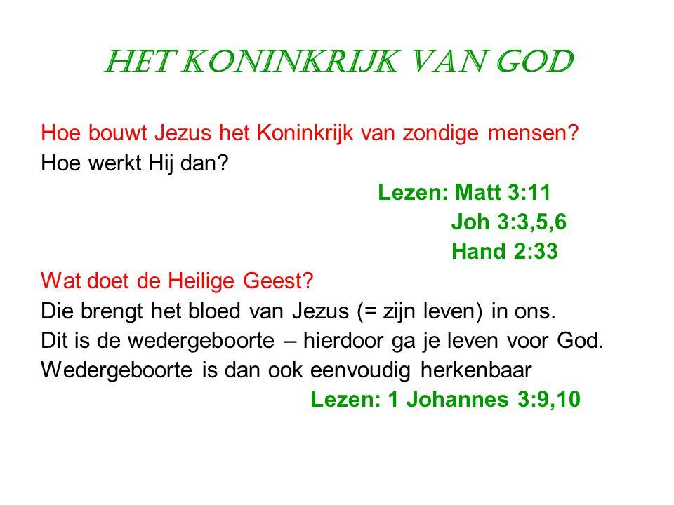 Het Koninkrijk van God Hoe bouwt Jezus het Koninkrijk van zondige mensen Hoe werkt Hij dan Lezen: Matt 3:11.