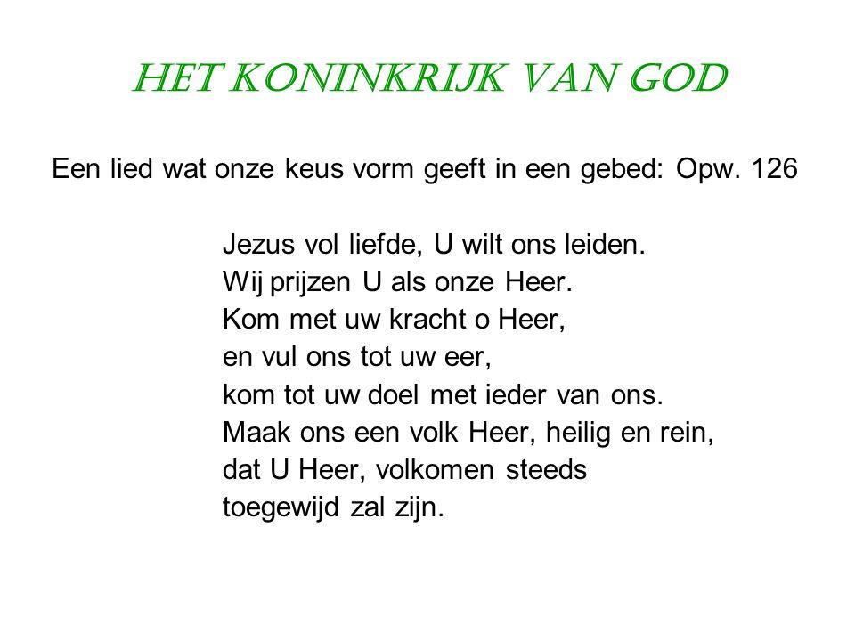 Het Koninkrijk van God Een lied wat onze keus vorm geeft in een gebed: Opw. 126. Jezus vol liefde, U wilt ons leiden.