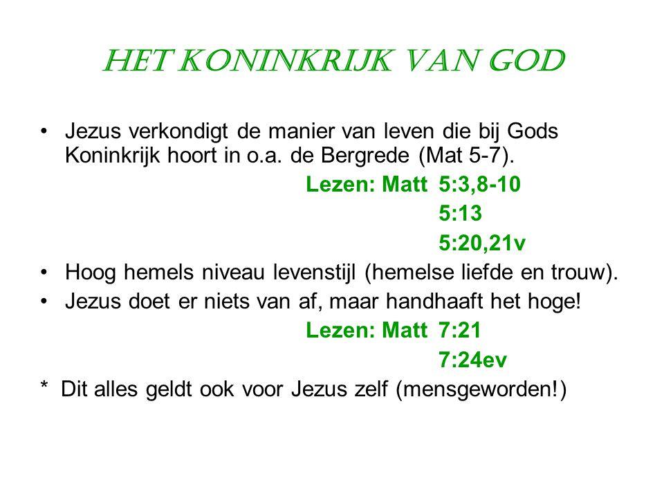 Het Koninkrijk van God Jezus verkondigt de manier van leven die bij Gods Koninkrijk hoort in o.a. de Bergrede (Mat 5-7).