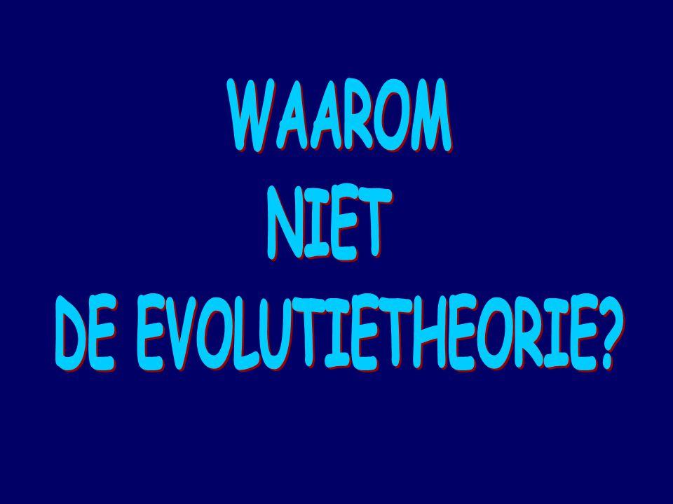 WAAROM NIET DE EVOLUTIETHEORIE