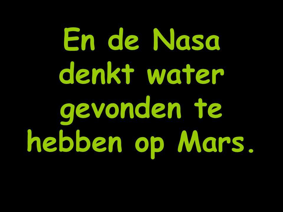 En de Nasa denkt water gevonden te hebben op Mars.