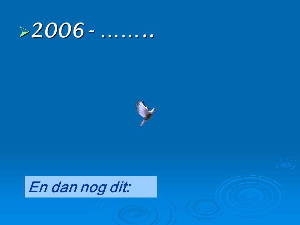 2006- …….. En dan nog dit: