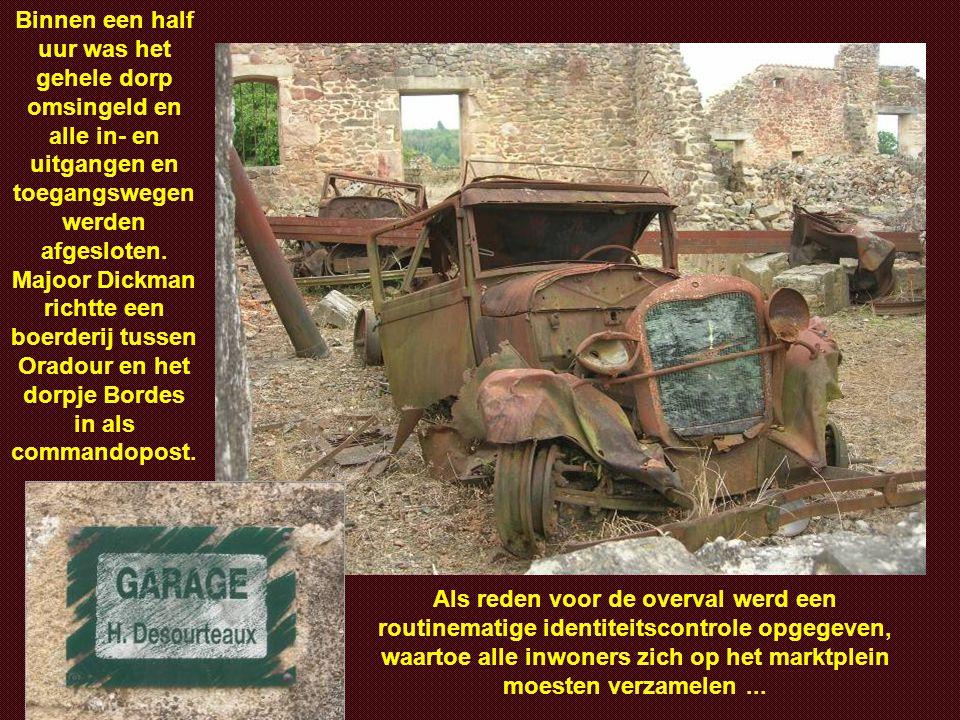 Binnen een half uur was het gehele dorp omsingeld en alle in- en uitgangen en toegangswegen werden afgesloten. Majoor Dickman richtte een boerderij tussen Oradour en het dorpje Bordes in als commandopost.