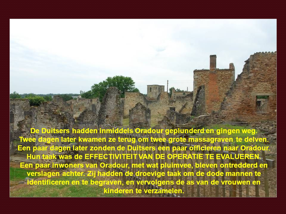 De Duitsers hadden inmiddels Oradour geplunderd en gingen weg
