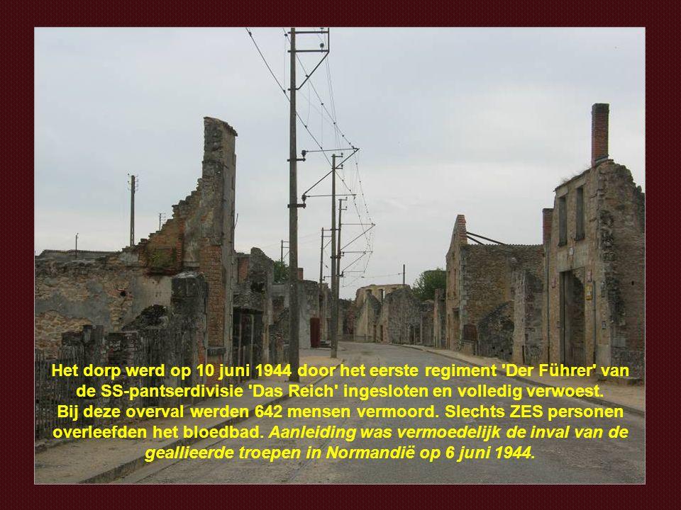 Het dorp werd op 10 juni 1944 door het eerste regiment Der Führer van de SS-pantserdivisie Das Reich ingesloten en volledig verwoest.