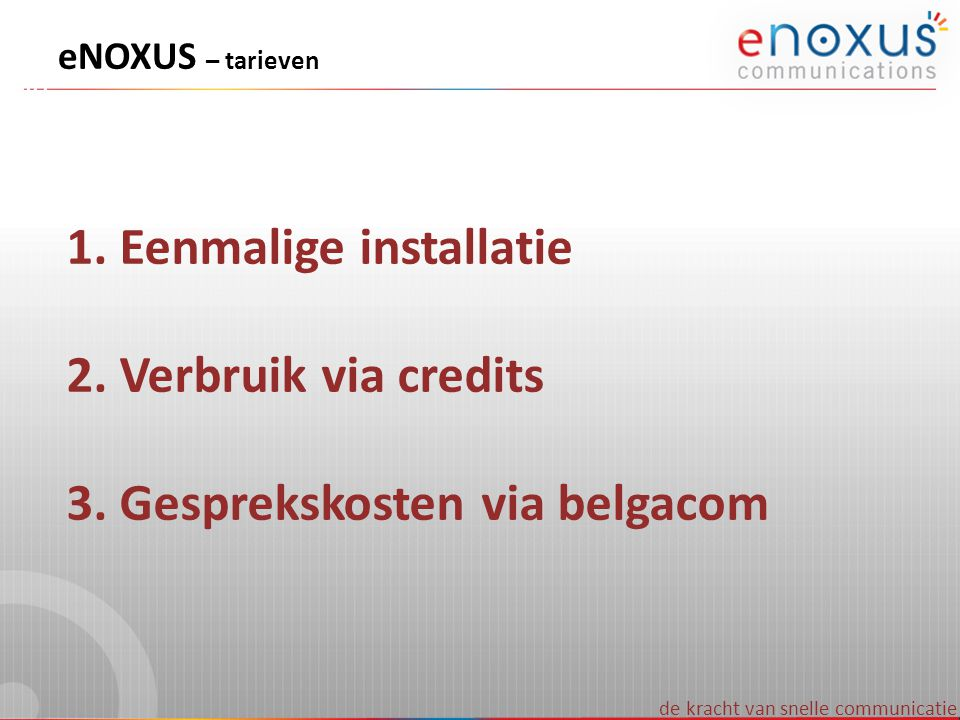 Eenmalige installatie Verbruik via credits Gesprekskosten via belgacom