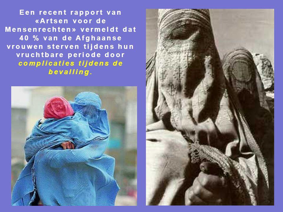 Een recent rapport van «Artsen voor de Mensenrechten» vermeldt dat 40 % van de Afghaanse vrouwen sterven tijdens hun vruchtbare periode door complicaties tijdens de bevalling.
