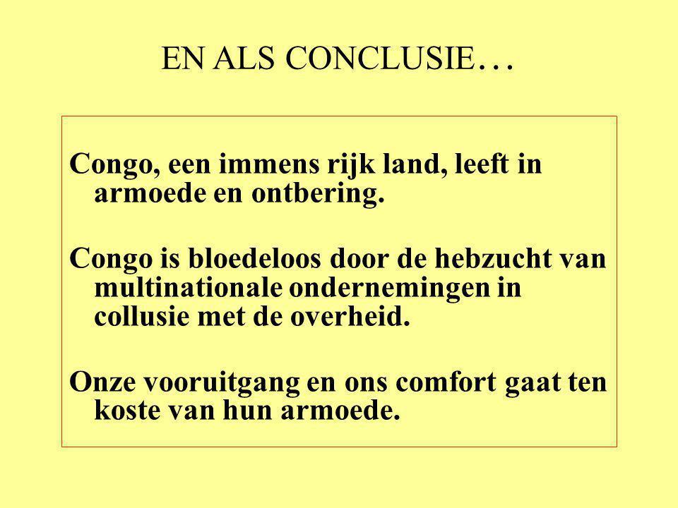 EN ALS CONCLUSIE… Congo, een immens rijk land, leeft in armoede en ontbering.