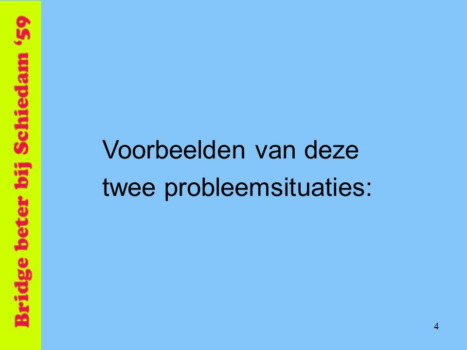 Voorbeelden van deze twee probleemsituaties: