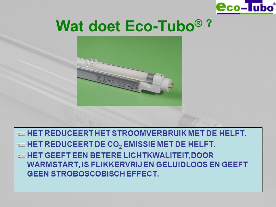 Wat doet Eco-Tubo® HET REDUCEERT HET STROOMVERBRUIK MET DE HELFT.