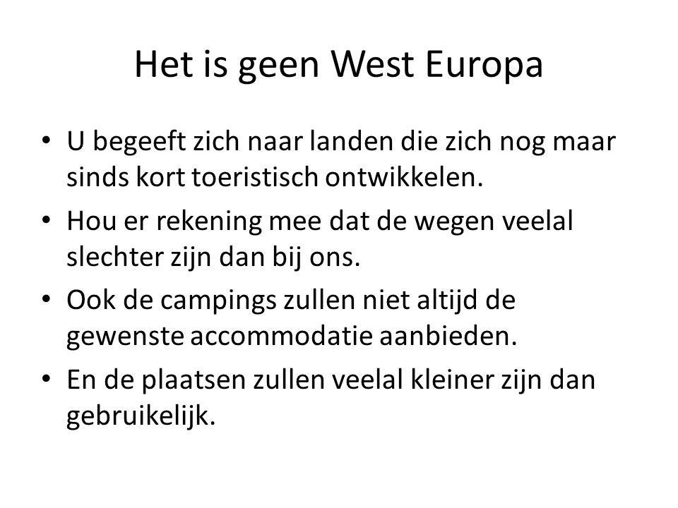 Het is geen West Europa U begeeft zich naar landen die zich nog maar sinds kort toeristisch ontwikkelen.