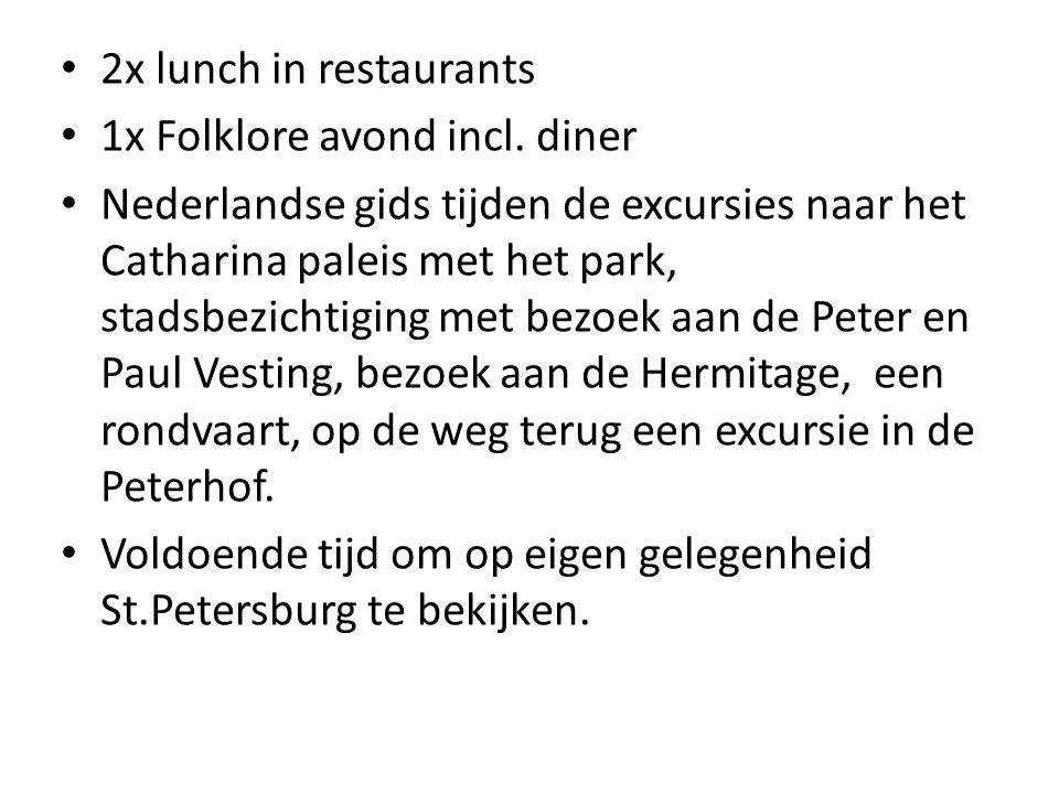 2x lunch in restaurants 1x Folklore avond incl. diner.