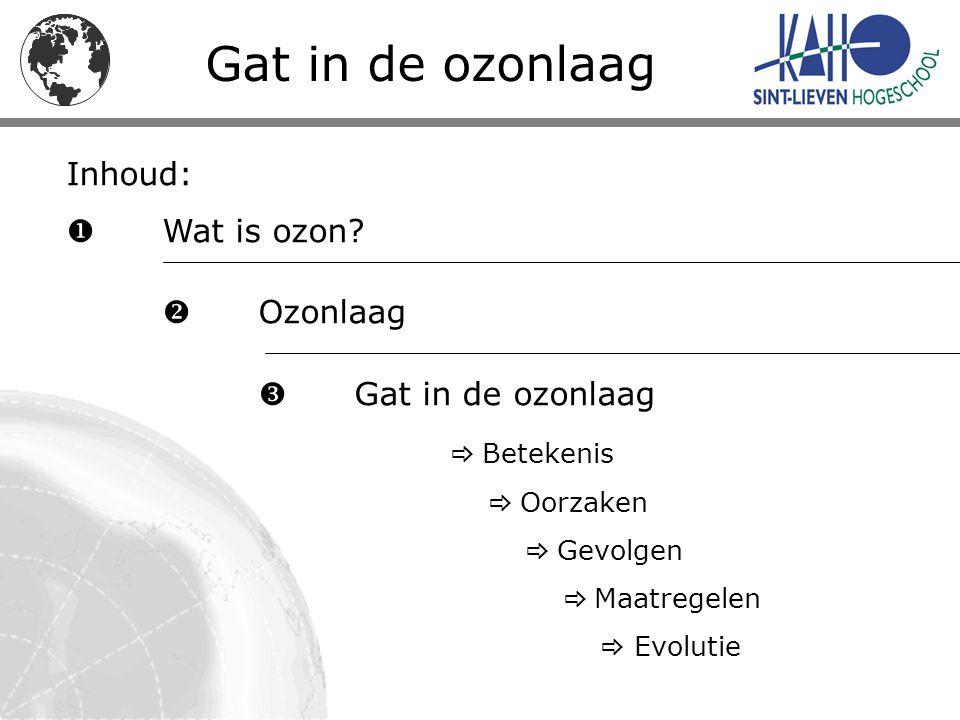 Gat in de ozonlaag Inhoud:  Wat is ozon  Ozonlaag