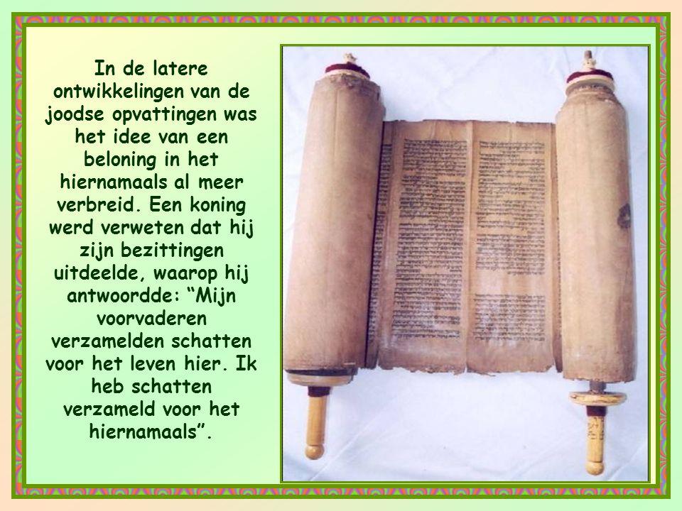 In de latere ontwikkelingen van de joodse opvattingen was het idee van een beloning in het hiernamaals al meer verbreid.