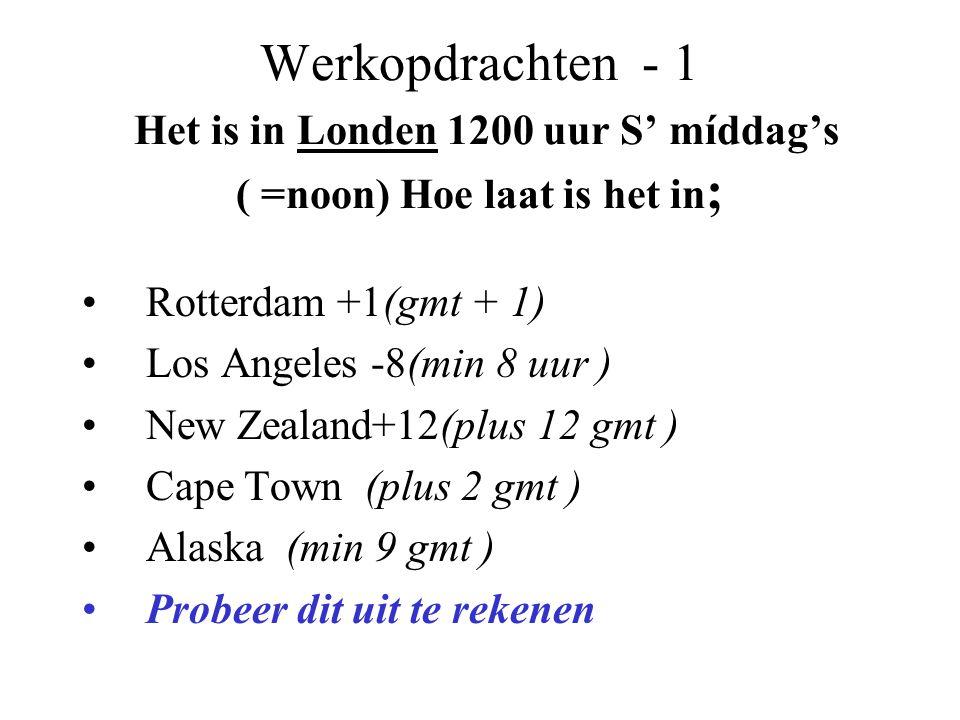 Werkopdrachten - 1 Het is in Londen 1200 uur S' míddag's ( =noon) Hoe laat is het in;