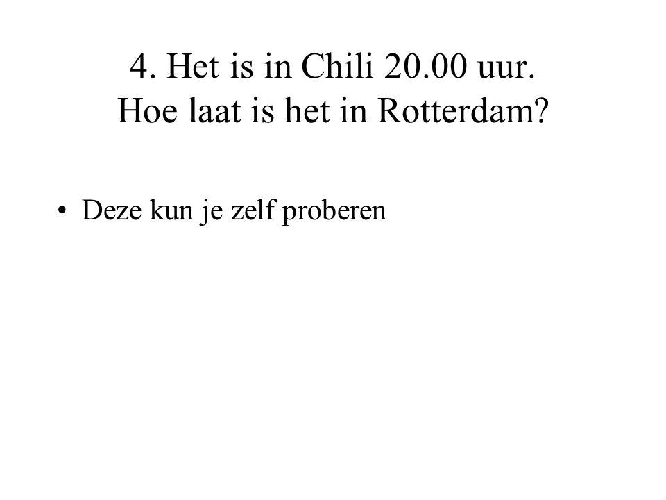4. Het is in Chili 20.00 uur. Hoe laat is het in Rotterdam