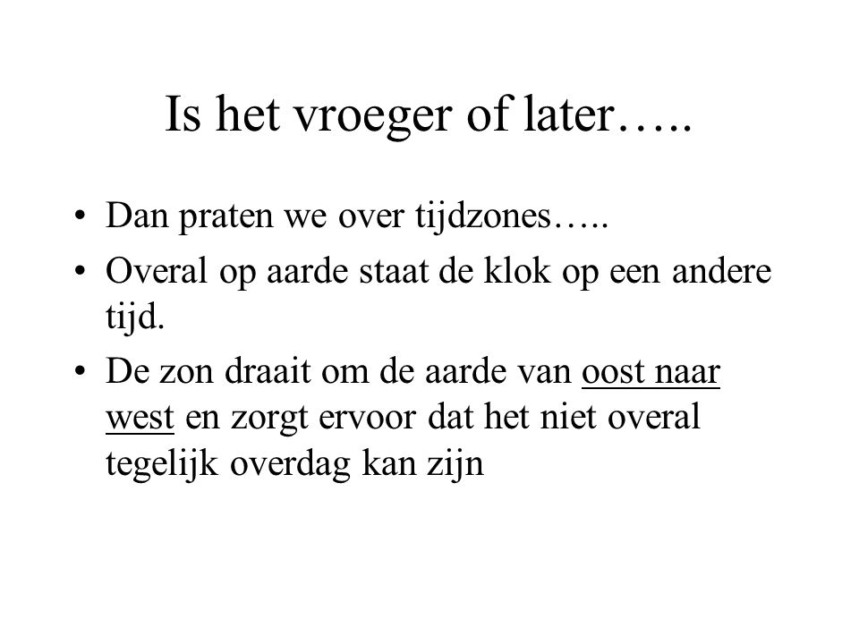 Is het vroeger of later…..
