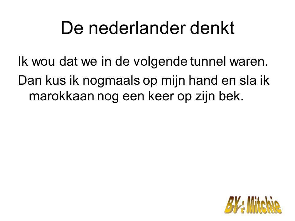 De nederlander denkt Ik wou dat we in de volgende tunnel waren.