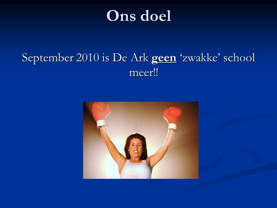 September 2010 is De Ark geen 'zwakke' school meer!!