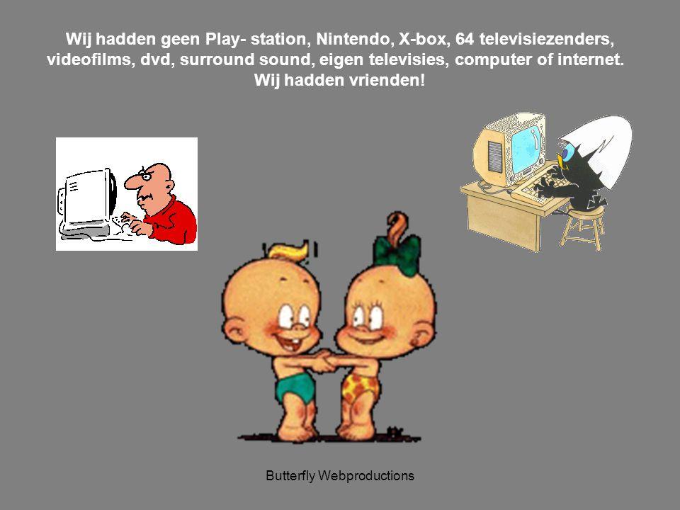 Wij hadden geen Play- station, Nintendo, X-box, 64 televisiezenders,