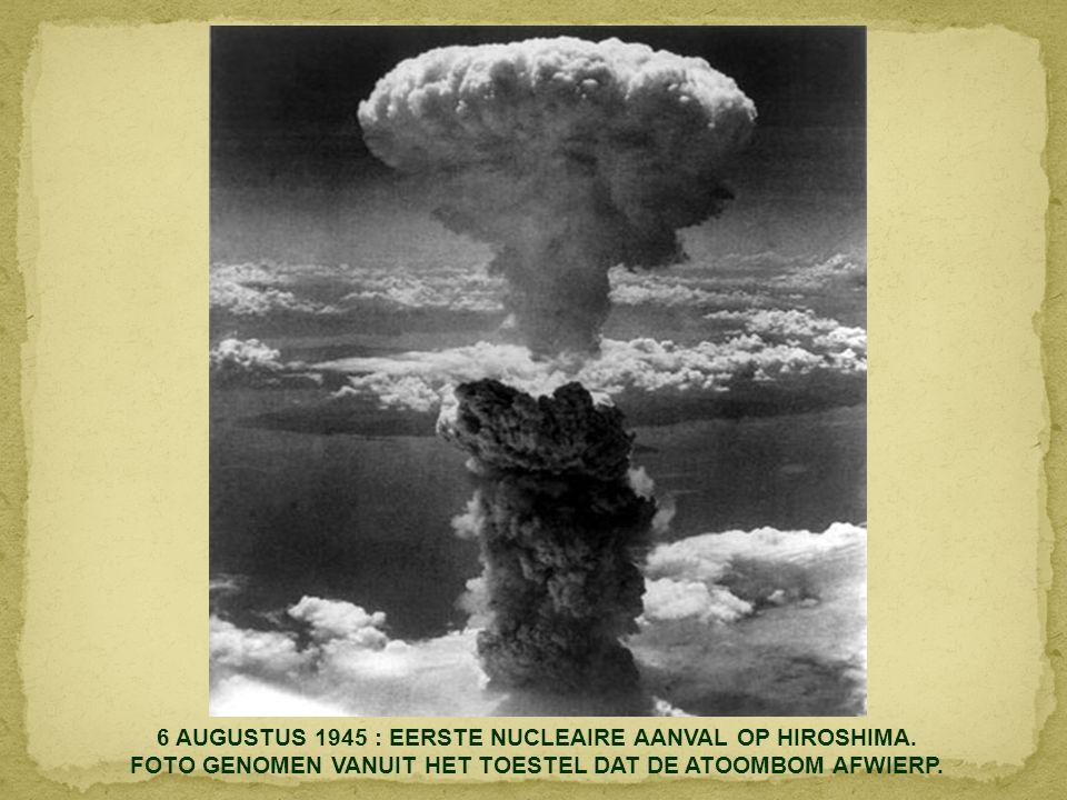 6 AUGUSTUS 1945 : EERSTE NUCLEAIRE AANVAL OP HIROSHIMA