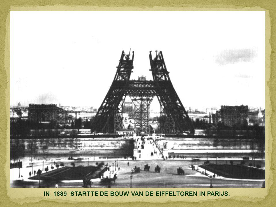 IN 1889 STARTTE DE BOUW VAN DE EIFFELTOREN IN PARIJS.
