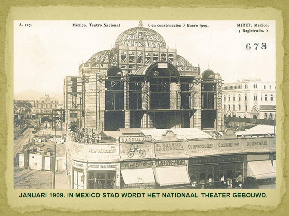 JANUARI 1909. IN MEXICO STAD WORDT HET NATIONAAL THEATER GEBOUWD.