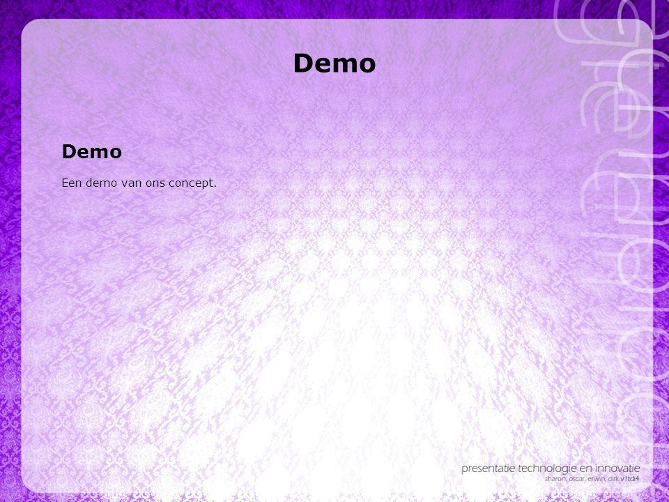 Demo Demo Een demo van ons concept.