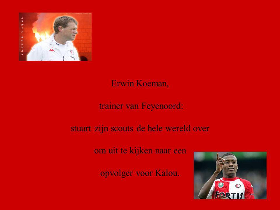 Erwin Koeman, trainer van Feyenoord: stuurt zijn scouts de hele wereld over om uit te kijken naar een opvolger voor Kalou.
