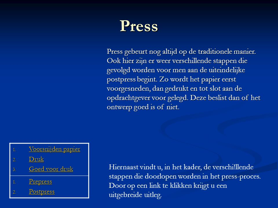 Press Press gebeurt nog altijd op de traditionele manier.