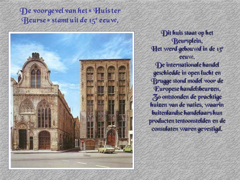 De voorgevel van het « Huis ter Beurse » stamt uit de 15e eeuw.