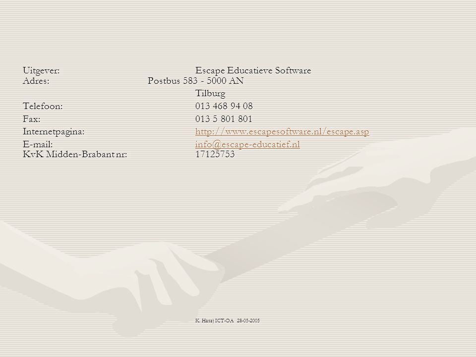 Uitgever: Escape Educatieve Software Adres: Postbus 583 - 5000 AN