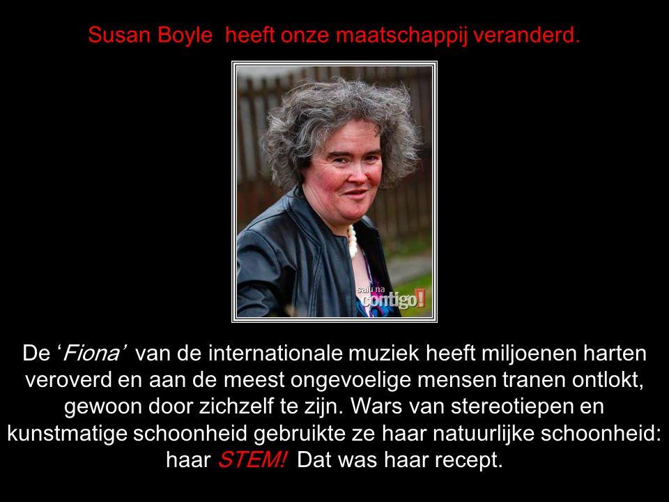 Susan Boyle heeft onze maatschappij veranderd.