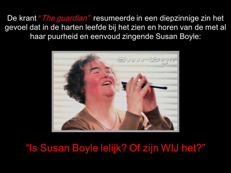 Is Susan Boyle lelijk Of zijn WIJ het