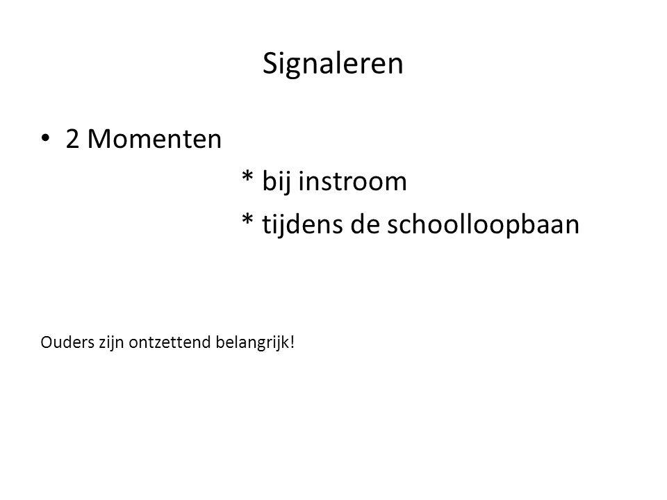 Signaleren 2 Momenten * bij instroom * tijdens de schoolloopbaan