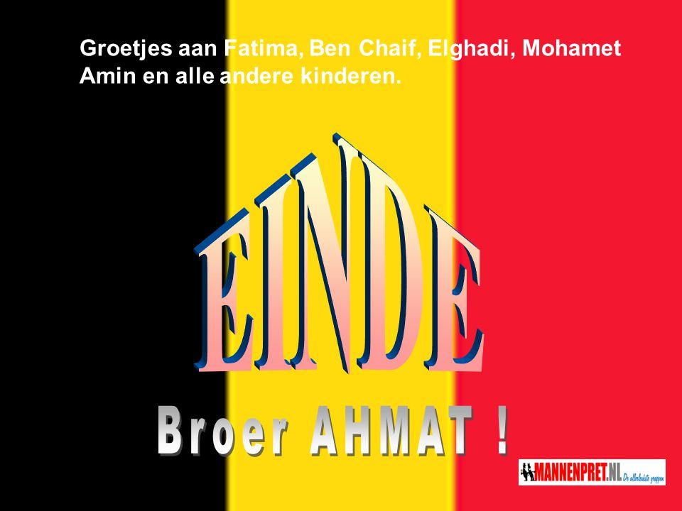 Groetjes aan Fatima, Ben Chaif, Elghadi, Mohamet Amin en alle andere kinderen.