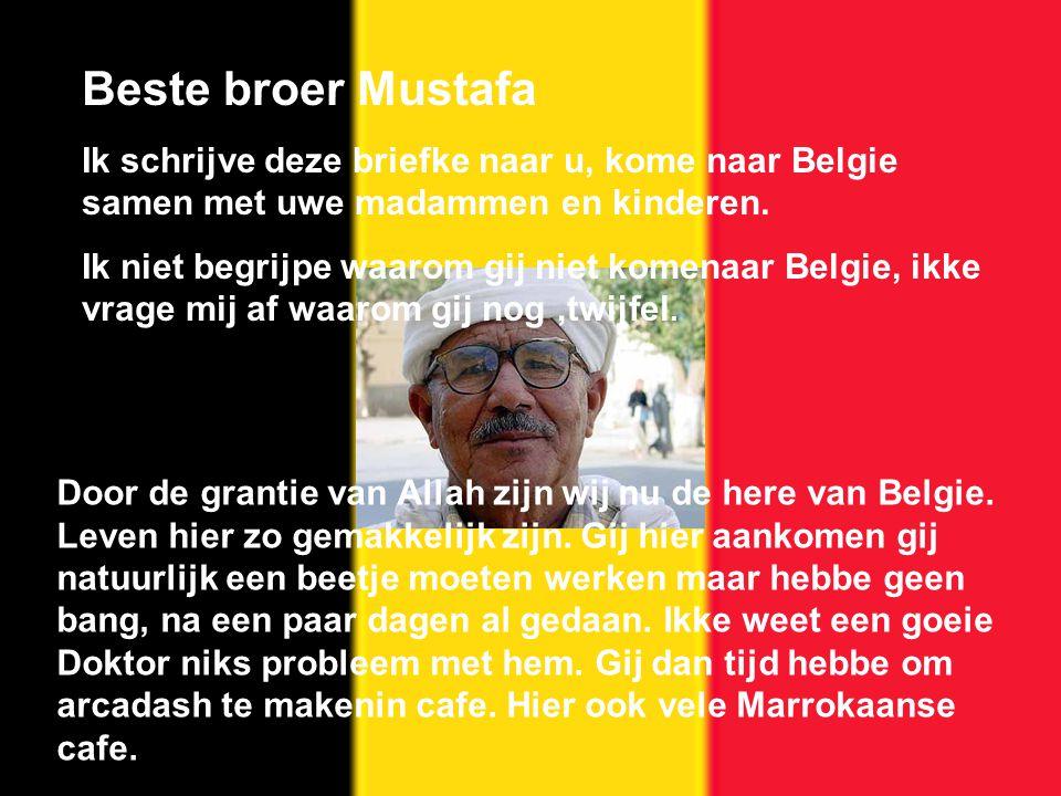 Beste broer Mustafa Ik schrijve deze briefke naar u, kome naar Belgie samen met uwe madammen en kinderen.
