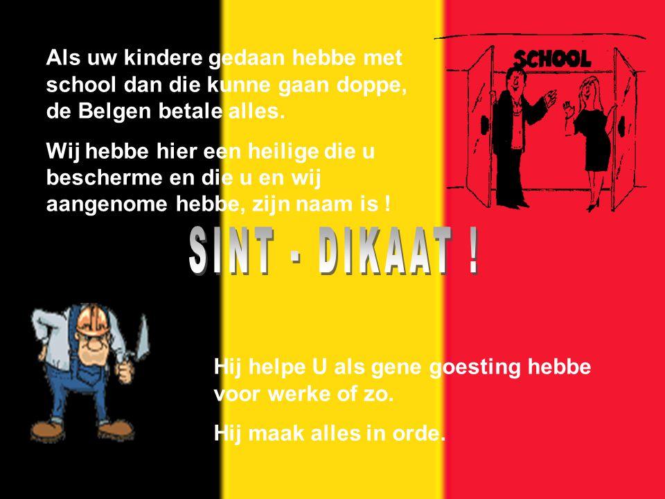 Als uw kindere gedaan hebbe met school dan die kunne gaan doppe, de Belgen betale alles.