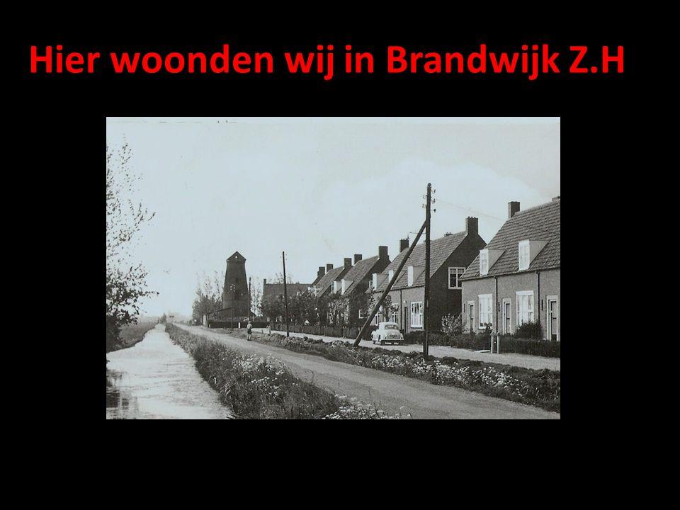 Hier woonden wij in Brandwijk Z.H