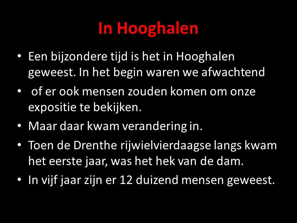 In Hooghalen Een bijzondere tijd is het in Hooghalen geweest. In het begin waren we afwachtend.