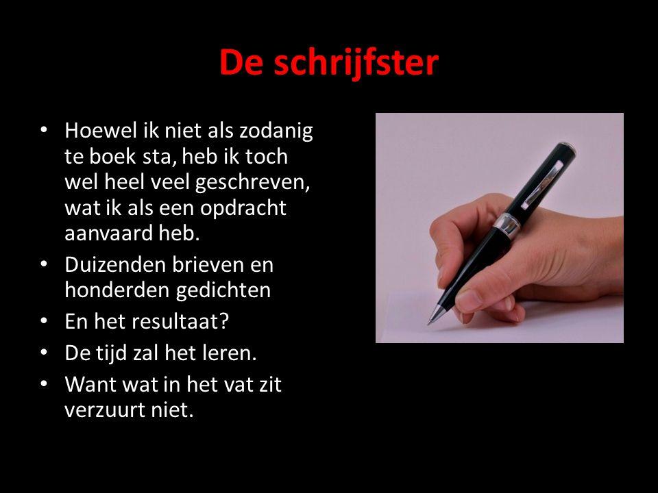 De schrijfster Hoewel ik niet als zodanig te boek sta, heb ik toch wel heel veel geschreven, wat ik als een opdracht aanvaard heb.